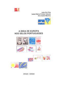 A ideia da Europa nos selos portugueses, João Rui Pita, Isabel Valente e Ana Isabel Martins, Edição SFAAC/CEIS20, Setembro de 2009