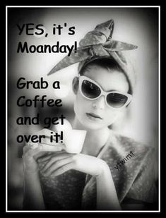 Just what she said! Good Morning and Happy Monday! Are you all set for this week to begin? #goals #HappyMonday #coffeetime #goodmorning