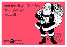 And for all you Red Sox fans I give you Football.