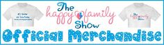 Happy Family Show Official Merchandise - CafePress.com/HappyFamilyShow