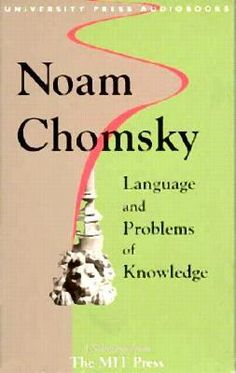 Language and Problems of Knowledge - Noam Chomsky