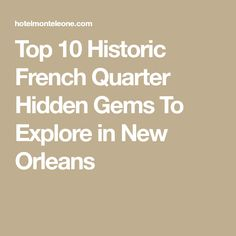 Top 10 Historic French Quarter Hidden Gems To Explore in New Orleans