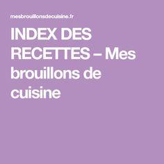 INDEX DES RECETTES – Mes brouillons de cuisine