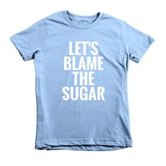 Let's Blame The Sugar: Short Sleeve Kids T-shirt