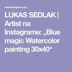 "LUKAS SEDLAK | Artist na Instagrame: ""Blue magic Watercolor painting 30x40"" Blue Magic, Watercolor Paintings, Artist, Instagram, Water Colors, Artists, Watercolour Paintings, Watercolor Painting"