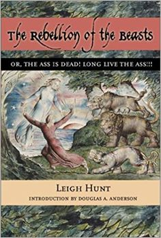Rebellion Of The Beasts The: OR, THE ASS IS DEAD! LONG LIVE THE ASS!!: Leigh Hunt, Douglas A. Anderson (Intro): 9780897335201: Amazon.com: Books