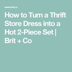 How to Turn a Thrift Store Dress into a Hot 2-Piece Set | Brit + Co