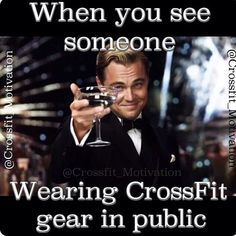 CrossFit - Cheers! When you see someone wearing crossfit gear in public.