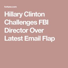 Hillary Clinton Challenges FBI Director Over Latest Email Flap
