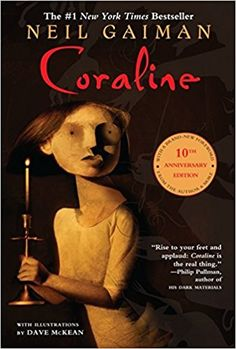 Coraline by Neil Gaiman. When Coraline steps through a door to find another house strangely similar to her own (only better), things seem marvelous.  But there's another mother there, and another father, and they want her to stay and be their little girl. They want to change her and never let her go. (15. April 2018)