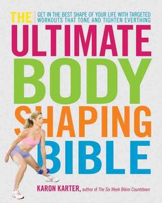 The Ultimate Body Shaping Bible: Get in the Best Shape of Your Life with Targeted Workouts That Tone and Tighten ...
