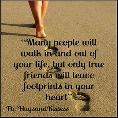 Many People Will Walk In And Out Of Your Life But True Friend Leave Footprints In Your Heart