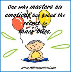 One who masters his emotions has found the secret to inner bliss.