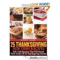 25 Thanksgiving Side Dish Recipes, $5.74 - Looking for that perfect side dish recipe for Thanksgiving dinner? Well here it is. This cookbook will give you a Thanksgiving recipe for a variety of side dishes including:    - Appetizers  - Salads  - Sweet Potatoes  - Stuffing  - Vegetables  - Pasta  - Potatoes