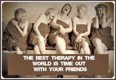 The best therapy in the world is time out with your friends!
