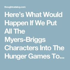 Here's What Would Happen If We Put All The Myers-Briggs Characters Into The Hunger Games Together | Thought Catalog