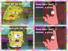 Patrick Star, and how I eat.