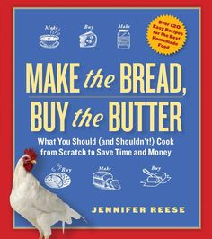 Make the Bread, Buy the Butter: What You Should and Shouldn't Cook from Scratch--Over 120 Recipes for the Best Homemade Foods: Amazon.co.uk:...