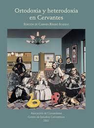 Ortodoxia y heterodoxia en Cervantes / edición a cargo de Carmen Rivero Iglesias