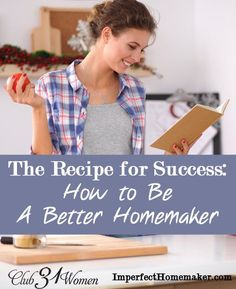 Do you ever wish you were a better homemaker? You're not alone. Here is a very true - and encouraging - word on becoming successful in your home! The Recipe for Success: How to be a Better Homemaker ~ Club31Women