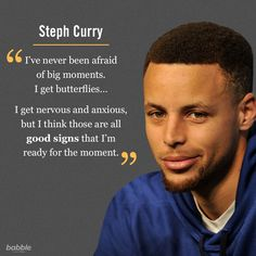 """Celebrity Quote: """"I've never been afraid of big moments. I get butterflies... I get nervous and anxious, but I think those are all good signs that I'm ready for the moment."""" – Steph Curry"""