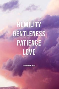 """Fruit of the Spirit. """"Humility, Gentleness, Patience, Love."""" - Ephesians 4:2"""