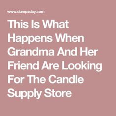 This Is What Happens When Grandma And Her Friend Are Looking For The Candle Supply Store