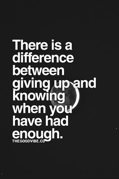 There is a difference between giving up and knowing when you have had enough #quote