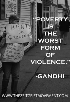 Poverty is the worst form of violence. -Gandhi - http://allaboutgandhi.com/?p=91