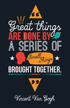Great things are done by a series of small things brought together- Vincent Van Gogh, wise words for entrepreneurs Great Quotes, Quotes To Live By, Inspirational Quotes, The Words, Words Quotes, Me Quotes, Sayings, Moment Quotes, Wall Quotes