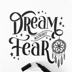 """""""Dream without fear."""""""