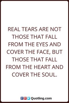 Tears Quotes Real tears are not those that fall from the eyes and cover the face, but those that fall from the heart and cover the soul. Tears Quotes, Smile, Thoughts, Eyes, Math, Heart, Cover, Math Resources, Early Math