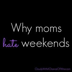 10 funny, yet realistic, reasons moms hate weekends. #humor #funny #motherhood