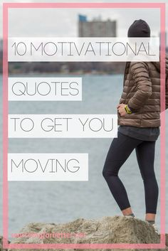 10 Motivational Quotes To Get You Motivated & Moving!