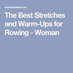 The Best Stretches and Warm-Ups for Rowing - Woman