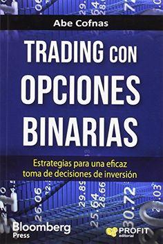 Trading con opciones binarias : estrategias para una eficaz toma de decisiones de inversión / Abe Cofinas. Barcelona : Profit Editorial, 2016.