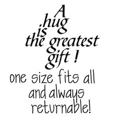 A hug is the greatest gift . . .