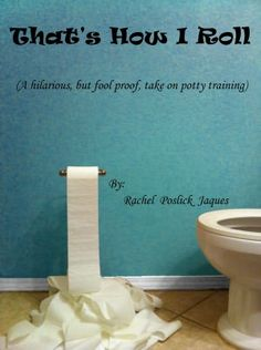 That's How I Roll A hilarious take on potty training