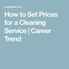 How to Set Prices for a Cleaning Service | Career Trend