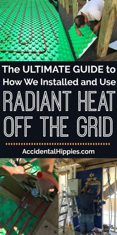 alternative energy We installed a custom radiant heat system in our off the grid house. Here's everything we learned (and some cautionary tales) and what YOU should know before.