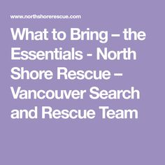 What to Bring – the Essentials - North Shore Rescue – Vancouver Search and Rescue Team