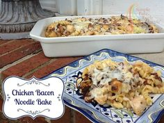 Simple Fare, Fairly Simple: Chicken Bacon Noodle Bake