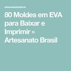 80 Moldes em EVA para Baixar e Imprimir » Artesanato Brasil