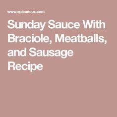 Sunday Sauce With Braciole, Meatballs, and Sausage Recipe