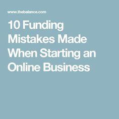 10 Funding Mistakes Made When Starting an Online Business