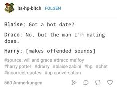 DRARRY- but he's not wrong Potter would have a hot date. lmao Draco is the best Harry Draco, Draco Harry Potter, Harry Potter Ships, Harry Potter Facts, Harry Potter Universal, Draco Malfoy, Hogwarts, Yer A Wizard Harry, Book Fandoms