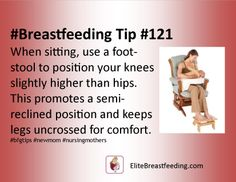 #Breastfeeding Tip #121 When sitting, use a footstool to position your knees slightly higher than hips. This promotes a semi-reclined position and keeps legs uncrossed for comfort.  #bfgtips #newmom #nursingmothers