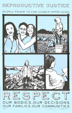 Reproductive Justice: People Power to End Gender Oppression. Respect Our Bodies, Our Decisions, Our Families, Our Communities  Artist: Melanie Cervantes
