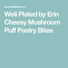 Well Plated by Erin Cheesy Mushroom Puff Pastry Bites
