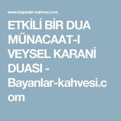 ETKİLİ BİR DUA MÜNACAAT-I VEYSEL KARANİ DUASI - Bayanlar-kahvesi.com